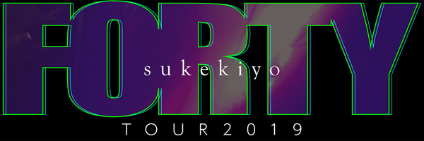 sukekiyo TOUR2019「FORTY」